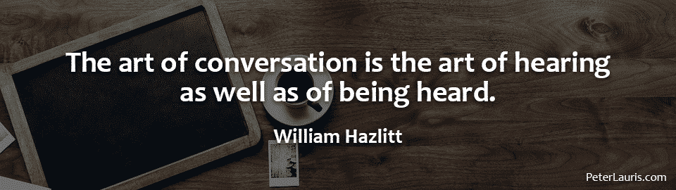 The art of conversation is the art of hearing as well as of being heard.